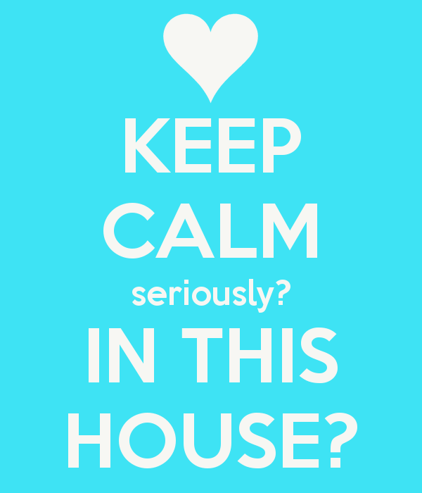 keep-calm-seriously-in-this-house-17